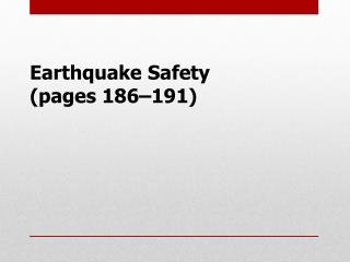 Earthquake Safety	 (pages 186–191)