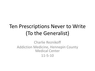 Ten Prescriptions Never to Write (To the Generalist)