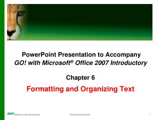 PowerPoint Presentation to Accompany GO! with Microsoft ®  Office 2007 Introductory Chapter 6