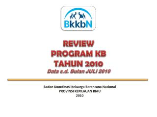 REVIEW  PROGRAM KB  TAHUN 2010 Data  s.d .  Bulan  JULI 20 10