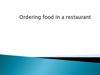 Ordering food in a restaurant