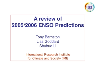 A review of 2005/2006 ENSO Predictions Tony Barnston Lisa Goddard Shuhua Li
