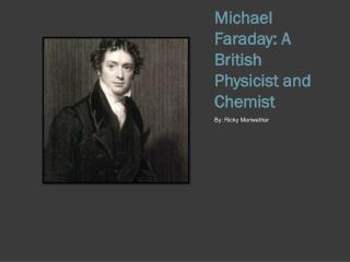 Michael Faraday: A British  Physicist  and  Chemist