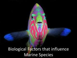 Biological Factors that influence Marine Species