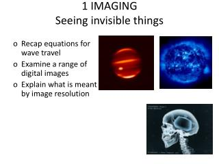 1 IMAGING Seeing invisible things
