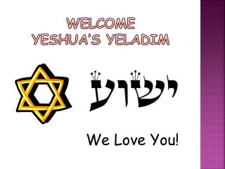 Welcome Yeshua's Yeladim