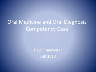 Oral Medicine and Oral Diagnosis Competency  Case