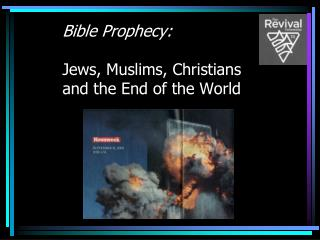 Bible Prophecy: Jews, Muslims, Christians and the End of the World