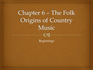 Chapter 6 – The Folk Origins of Country Music