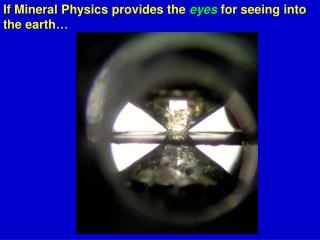 If Mineral Physics provides the  eyes  for seeing into the earth…