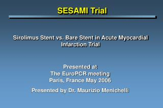 Sirolimus Stent vs. Bare Stent in Acute Myocardial Infarction Trial