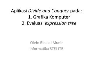 Aplikasi Divide and Conquer  pada : 1.  Grafika Komputer 2.  Evaluasi expression tree