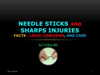 Needle sticks  and  Sharps  Injuries facts , legal concerns ,  and care