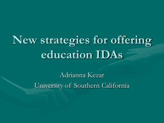 New strategies for offering education IDAs