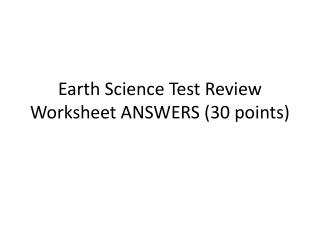 Earth Science Test Review Worksheet  ANSWERS (30 points)