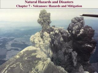 Natural Hazards and Disasters Chapter 7  - Volcanoes : Hazards and Mitigation