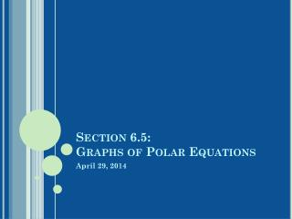 Section 6.5:  Graphs of Polar Equations