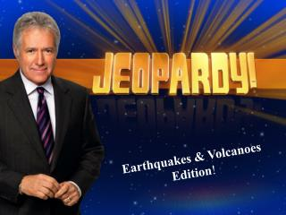 Earthquakes & Volcanoes Edition !