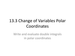 13.3 Change of Variables Polar Coordinates