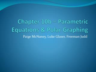 Chapter 10b – Parametric Equations & Polar Graphing