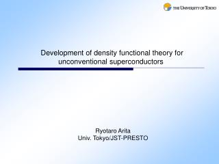 Development of density  functional theory for  unconventional superconductors  Ryotaro Arita