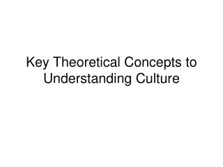 Key Theoretical Concepts to Understanding Culture