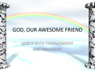 GOD, OUR AWESOME FRIEND