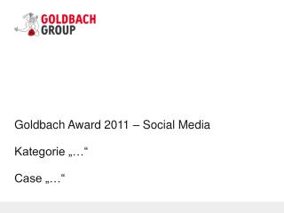 "Goldbach Award 2011 – Social Media Kategorie ""…"" Case ""…"""