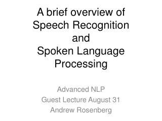 A brief overview of  Speech Recognition  and  Spoken Language Processing