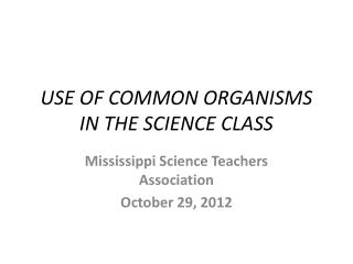 USE OF COMMON ORGANISMS IN THE SCIENCE CLASS