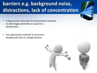barriers  e.g. background noise, distractions, lack of concentration