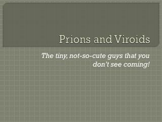 Prions and  Viroids