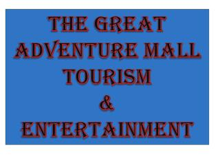 The great adventure mall Tourism  & Entertainment