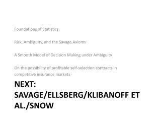 Next: Savage/Ellsberg/ Klibanoff et al./Snow