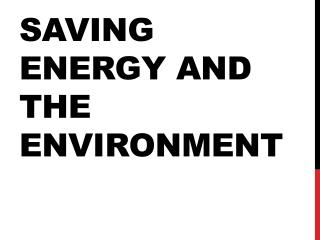SAVING ENERGY AND THE ENVIRONMENT