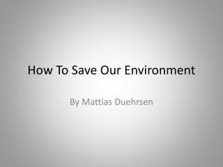 How To Save Our Environment