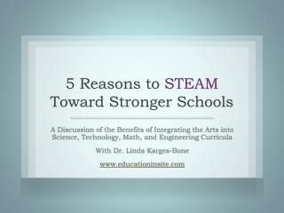 5 Reasons to  STEAM  Toward Stronger Schools