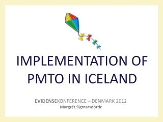 IMPLEMENTATION OF PMTO IN ICELAND