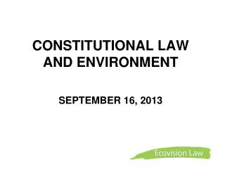 CONSTITUTIONAL LAW AND ENVIRONMENT  SEPTEMBER 16, 2013