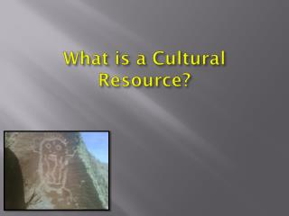 What is a Cultural Resource?