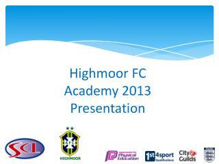 Highmoor FC Academy 2013 Presentation