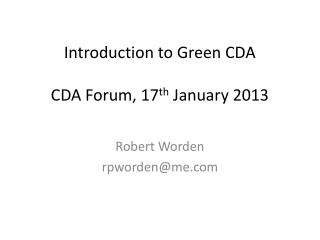 Introduction to Green CDA  CDA  Forum, 17 th  January 2013