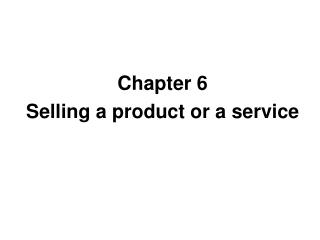 Chapter 6 Selling a product or a service