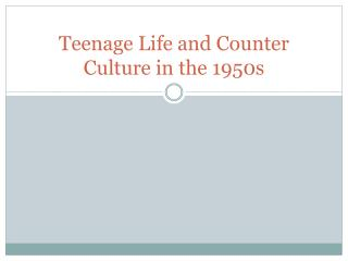 Teenage Life and Counter Culture in the 1950s