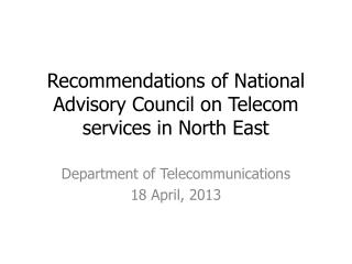 Recommendations of National Advisory Council on Telecom services in North East