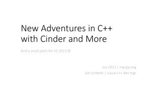 New Adventures in C ++ with  Cinder and More