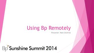 Using Bp Remotely