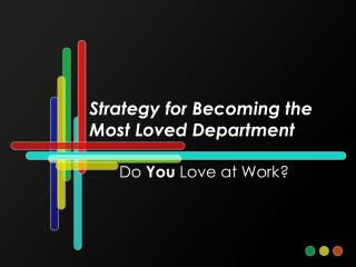 Strategy for Becoming the Most Loved Department