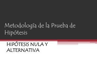 Metodología de la Prueba de Hipótesis