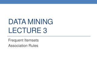 DATA MINING LECTURE 3